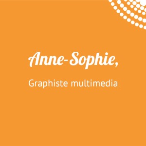 Anne-Sophie, graphiste multimedia