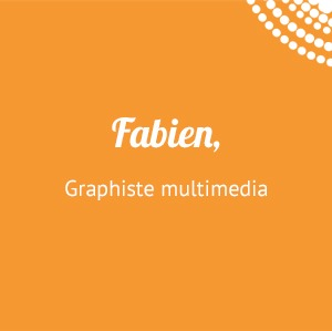 Fabien, graphiste multimedia