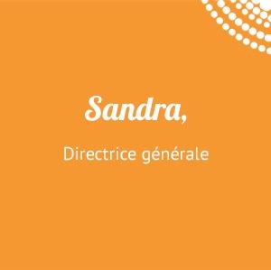 Sandra, Directrice générale