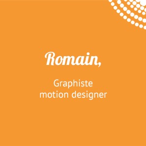 Romain, graphiste motion designer
